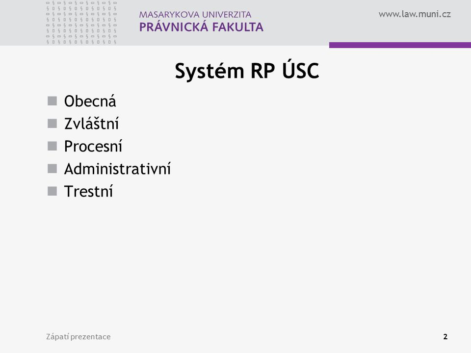 www.law.muni.cz Systém RP ÚSC Obecná Zvláštní Procesní Administrativní Trestní Zápatí prezentace2