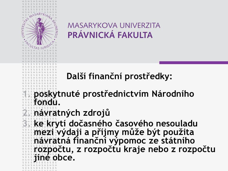 Další finanční prostředky: 1.poskytnuté prostřednictvím Národního fondu. 2.návratných zdrojů 3.ke krytí dočasného časového nesouladu mezi výdaji a pří
