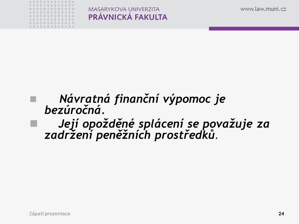 www.law.muni.cz Návratná finanční výpomoc je bezúročná. Její opožděné splácení se považuje za zadržení peněžních prostředků. Zápatí prezentace24
