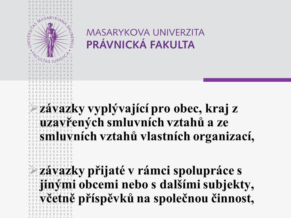  závazky vyplývající pro obec, kraj z uzavřených smluvních vztahů a ze smluvních vztahů vlastních organizací,  závazky přijaté v rámci spolupráce s