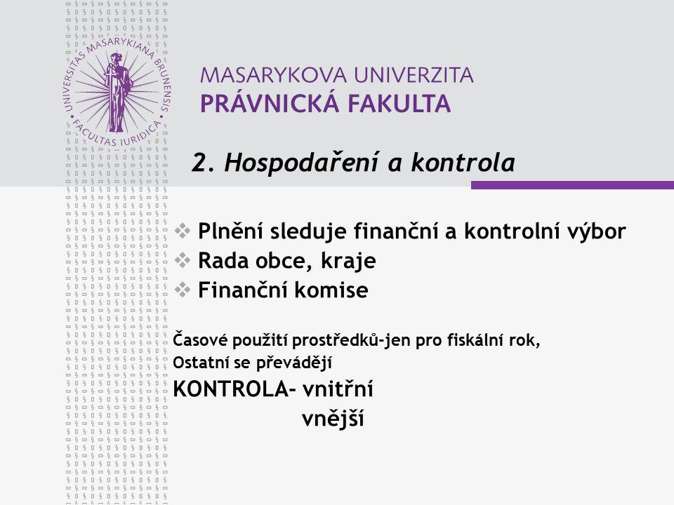 2. Hospodaření a kontrola  Plnění sleduje finanční a kontrolní výbor  Rada obce, kraje  Finanční komise Časové použití prostředků-jen pro fiskální