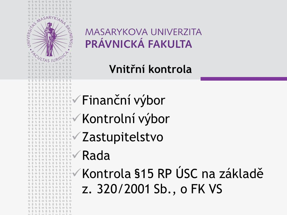 Vnitřní kontrola Finanční výbor Kontrolní výbor Zastupitelstvo Rada Kontrola §15 RP ÚSC na základě z. 320/2001 Sb., o FK VS
