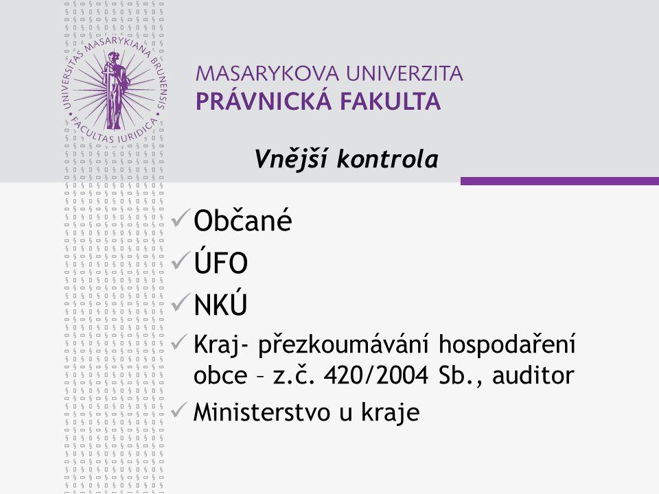 Vnější kontrola Občané ÚFO NKÚ Kraj- přezkoumávání hospodaření obce – z.č. 420/2004 Sb., auditor Ministerstvo u kraje