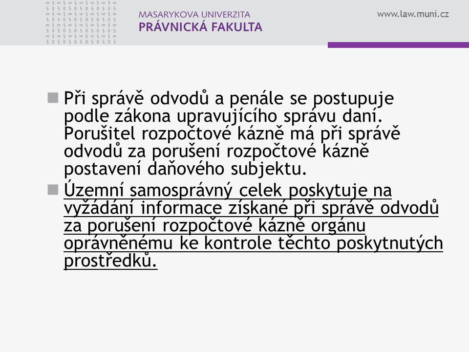 www.law.muni.cz Při správě odvodů a penále se postupuje podle zákona upravujícího správu daní. Porušitel rozpočtové kázně má při správě odvodů za poru