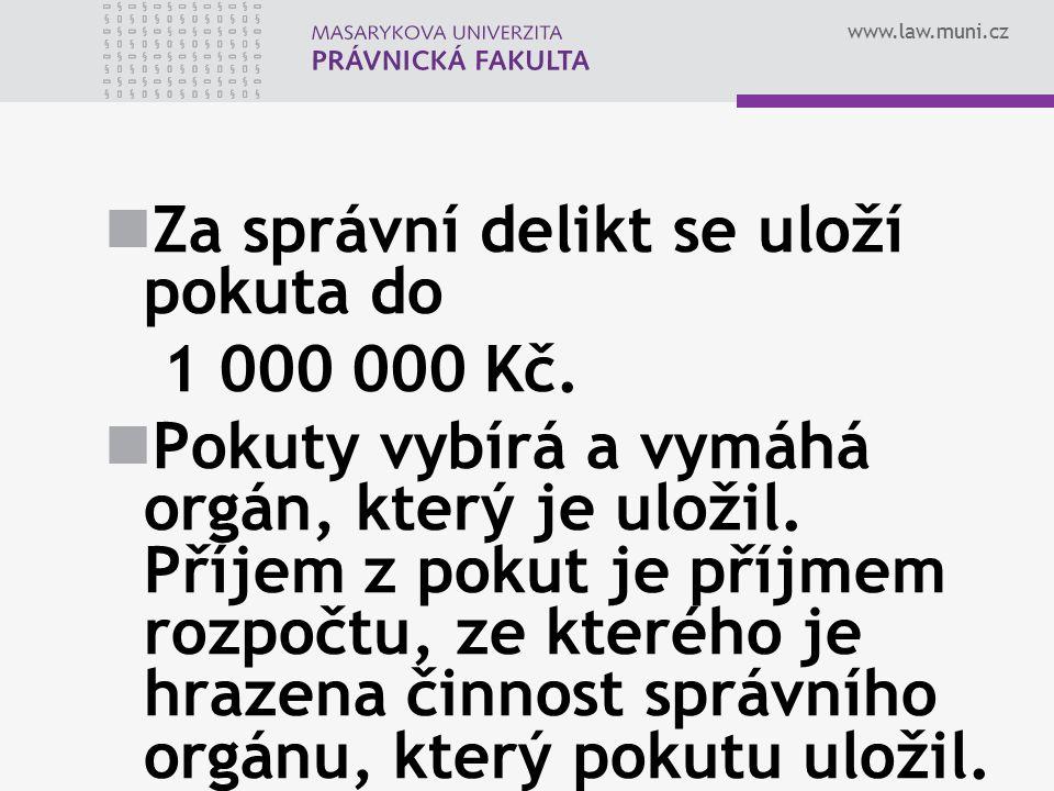 www.law.muni.cz Za správní delikt se uloží pokuta do 1 000 000 Kč. Pokuty vybírá a vymáhá orgán, který je uložil. Příjem z pokut je příjmem rozpočtu,