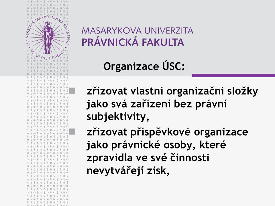 Organizace ÚSC: zřizovat vlastní organizační složky jako svá zařízení bez právní subjektivity, zřizovat příspěvkové organizace jako právnické osoby, k