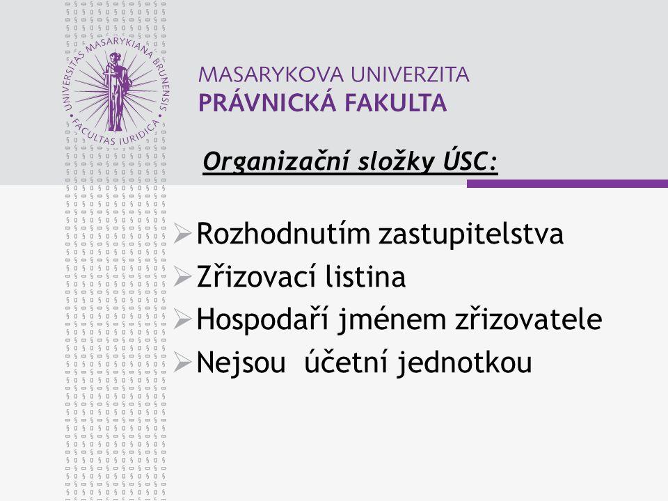 Organizační složky ÚSC:  Rozhodnutím zastupitelstva  Zřizovací listina  Hospodaří jménem zřizovatele  Nejsou účetní jednotkou