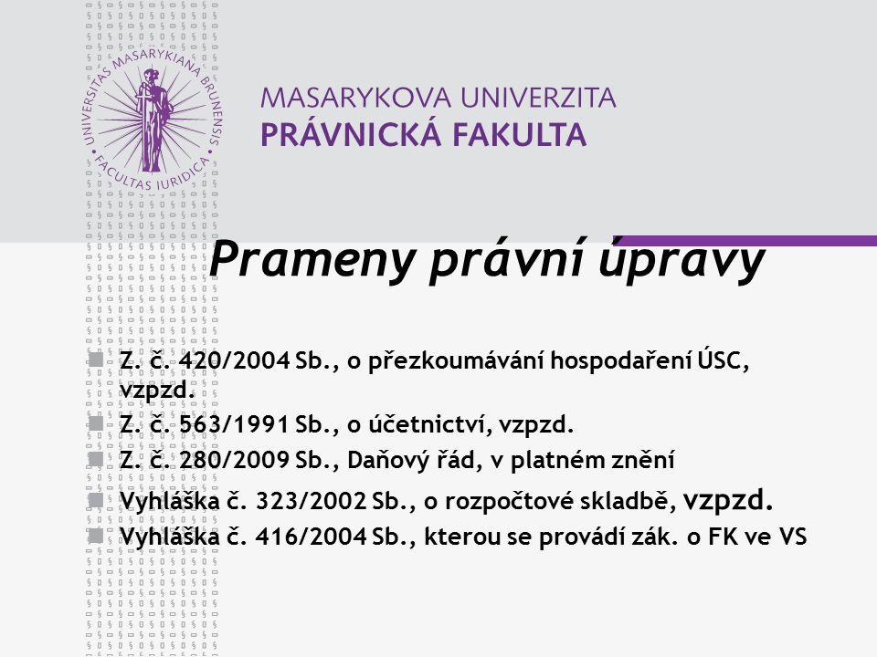 Prameny právní úpravy Z. č. 420/2004 Sb., o přezkoumávání hospodaření ÚSC, vzpzd. Z. č. 563/1991 Sb., o účetnictví, vzpzd. Z. č. 280/2009 Sb., Daňový
