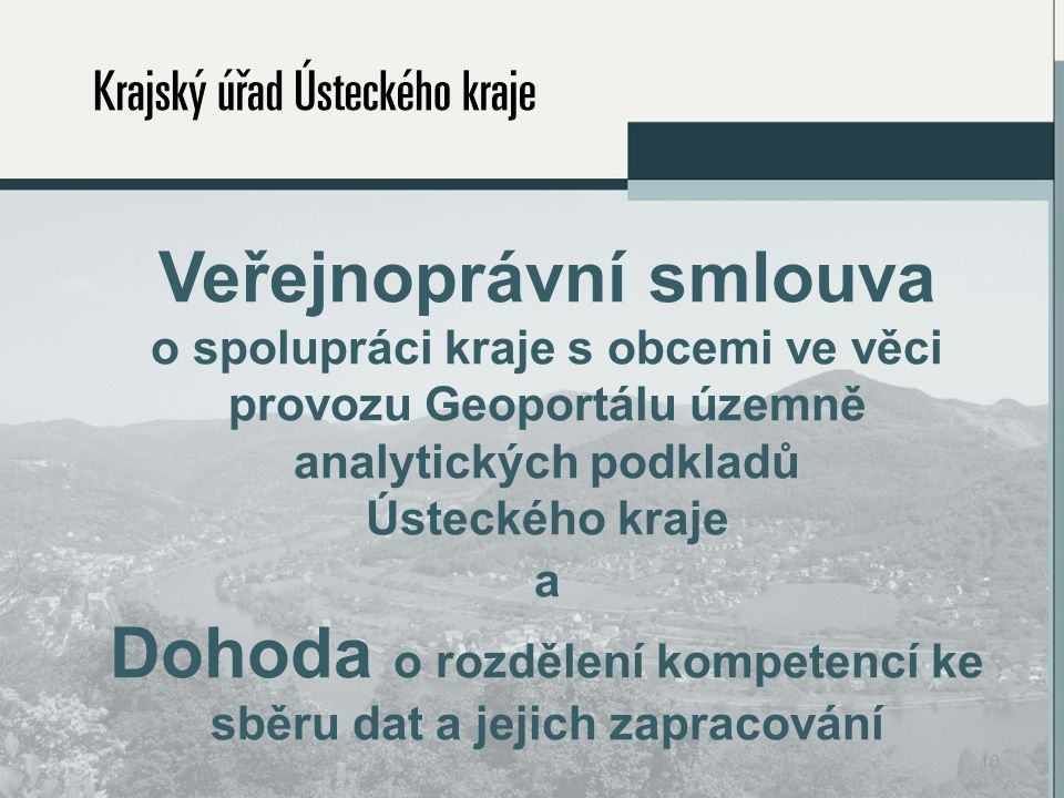 Veřejnoprávní smlouva o spolupráci kraje s obcemi ve věci provozu Geoportálu územně analytických podkladů Ústeckého kraje a Dohoda o rozdělení kompetencí ke sběru dat a jejich zapracování 10