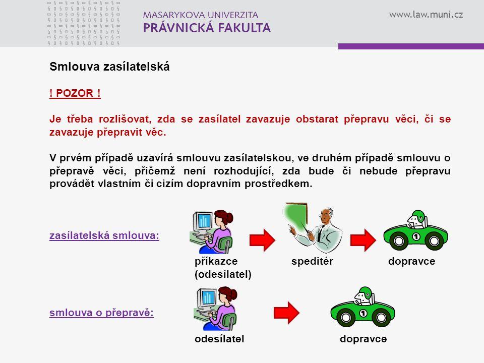 www.law.muni.cz Smlouva zasílatelská ! POZOR ! Je třeba rozlišovat, zda se zasílatel zavazuje obstarat přepravu věci, či se zavazuje přepravit věc. V