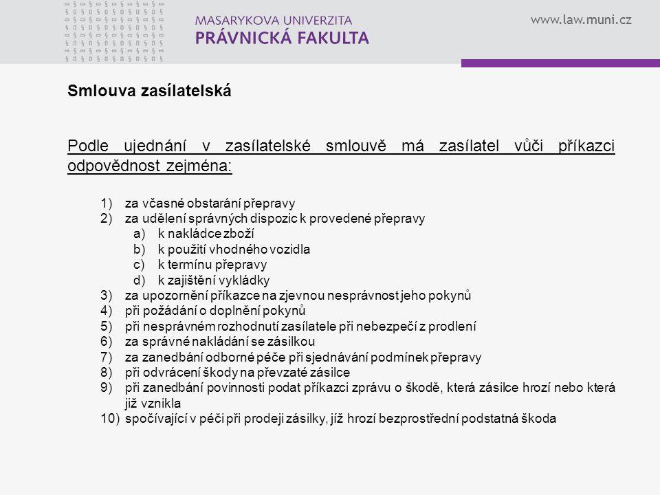 www.law.muni.cz Smlouva zasílatelská Podle ujednání v zasílatelské smlouvě má zasílatel vůči příkazci odpovědnost zejména: 1)za včasné obstarání přepr