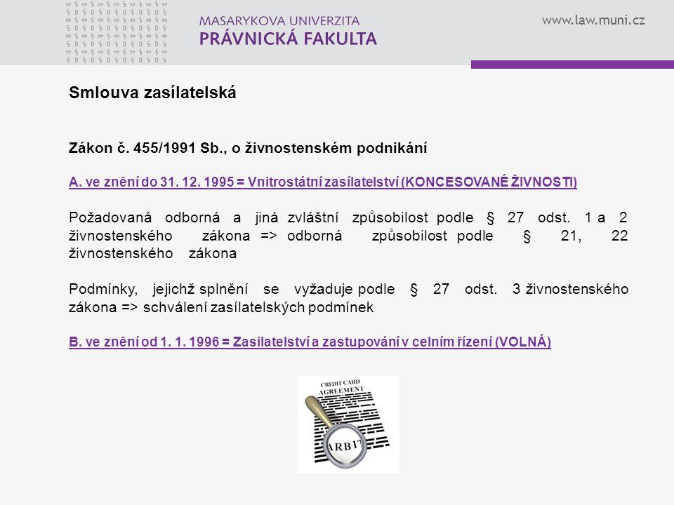 www.law.muni.cz Smlouva zasílatelská Zákon č. 455/1991 Sb., o živnostenském podnikání A. ve znění do 31. 12. 1995 = Vnitrostátní zasílatelství (KONCES