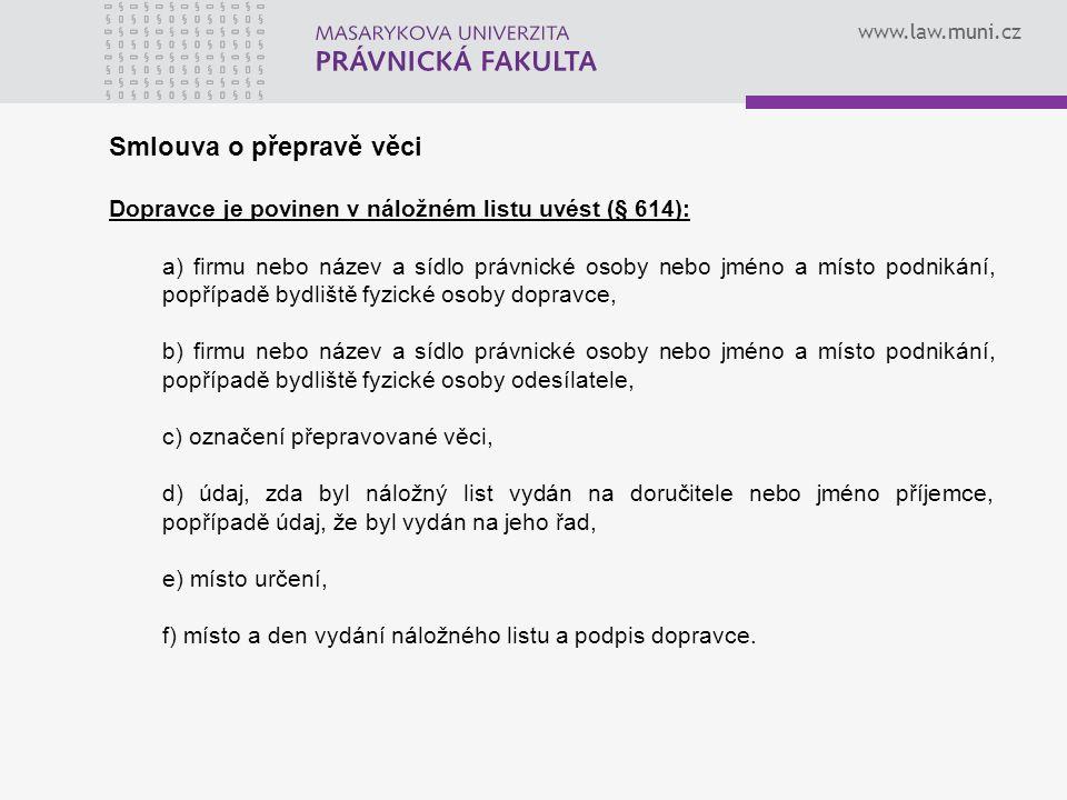 www.law.muni.cz Smlouva o přepravě věci Dopravce je povinen v náložném listu uvést (§ 614): a) firmu nebo název a sídlo právnické osoby nebo jméno a m