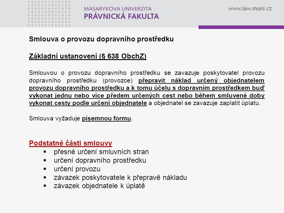 www.law.muni.cz Smlouva o provozu dopravního prostředku Základní ustanovení (§ 638 ObchZ) Smlouvou o provozu dopravního prostředku se zavazuje poskyto