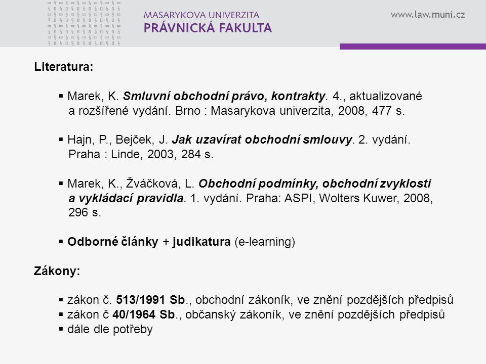 www.law.muni.cz Literatura:  Marek, K. Smluvní obchodní právo, kontrakty.