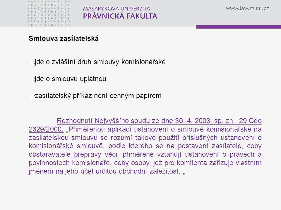 www.law.muni.cz Smlouva zasílatelská  jde o zvláštní druh smlouvy komisionářské  jde o smlouvu úplatnou  zasílatelský příkaz není cenným papírem Rozhodnutí Nejvyššího soudu ze dne 30.