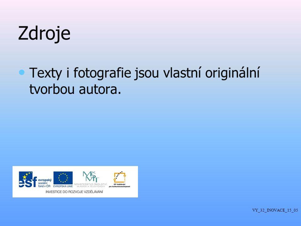 Zdroje VY_32_INOVACE_15_05 Texty i fotografie jsou vlastní originální tvorbou autora.