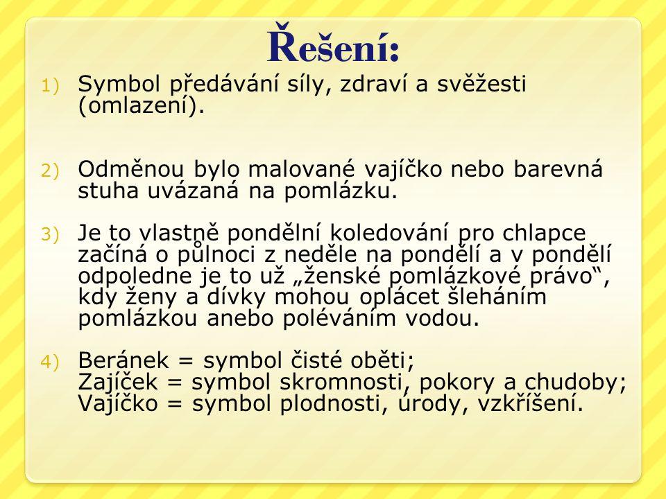 Ř ešení: 1) Symbol předávání síly, zdraví a svěžesti (omlazení).