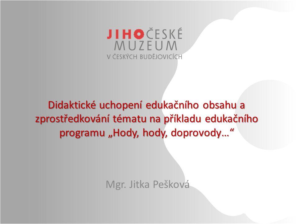 """Didaktické uchopení edukačního obsahu a zprostředkování tématu na příkladu edukačního programu """"Hody, hody, doprovody… Mgr."""