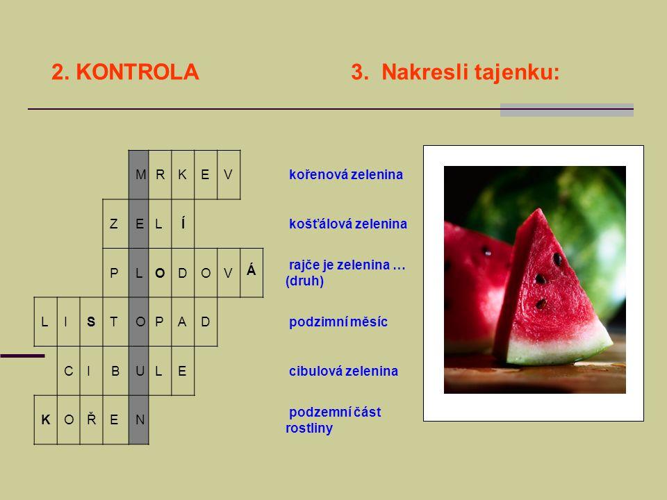 2. KONTROLA 3. Nakresli tajenku: MRKEV kořenová zelenina ZELÍ košťálová zelenina PLODOV Á rajče je zelenina … (druh) LISTOPAD podzimní měsíc CIBULE ci