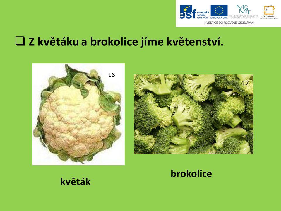  Z květáku a brokolice jíme květenství. 16 17 květák brokolice