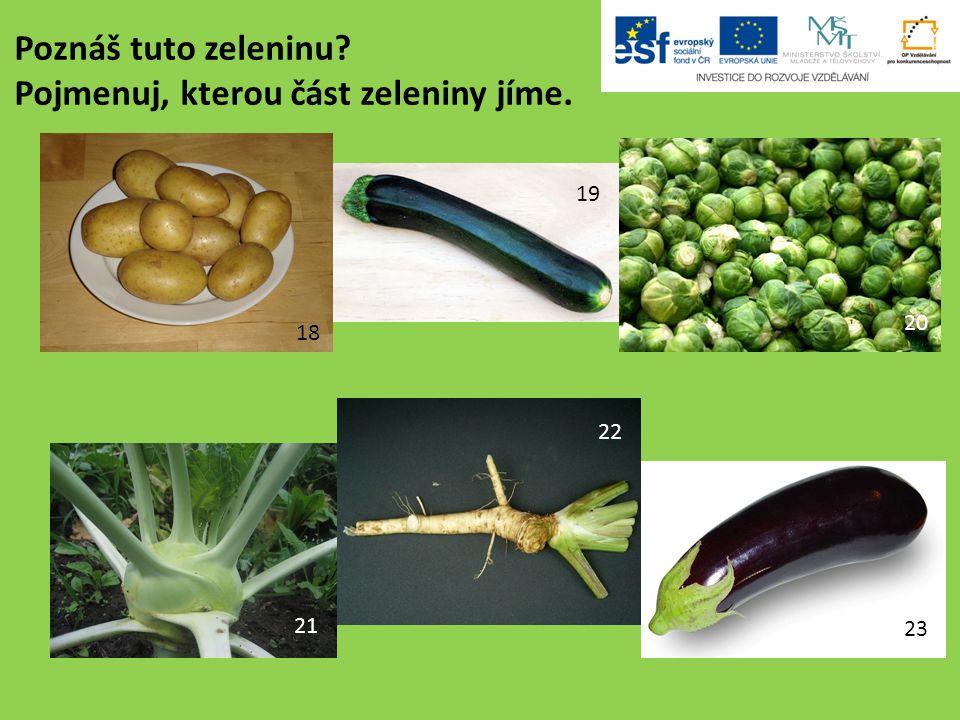 18 19 20 21 22 23 Poznáš tuto zeleninu Pojmenuj, kterou část zeleniny jíme.
