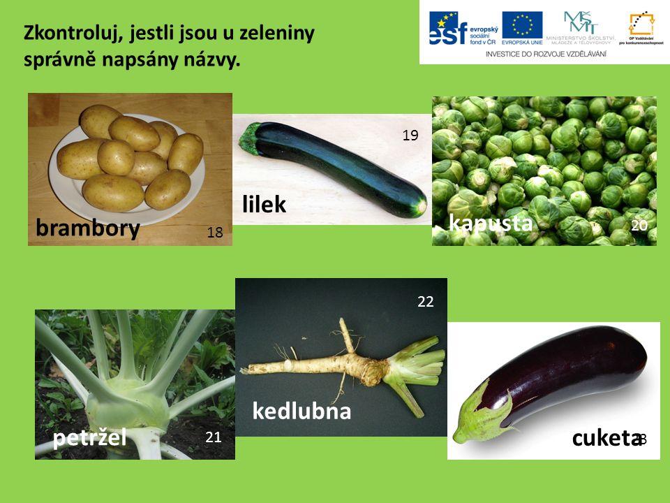 18 19 20 21 22 23 brambory cuketa kedlubna petržel kapusta lilek Zkontroluj, jestli jsou u zeleniny správně napsány názvy.