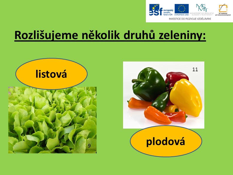 Rozlišujeme několik druhů zeleniny: 9 listová 11 plodová