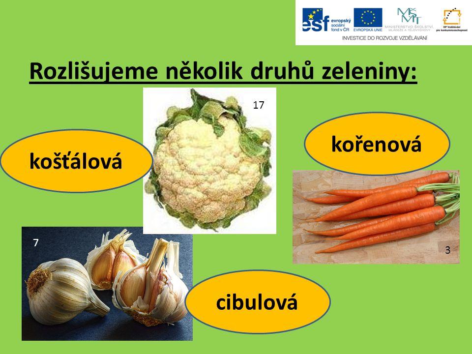 Rozlišujeme několik druhů zeleniny: 3 kořenová 7 17 košťálová cibulová