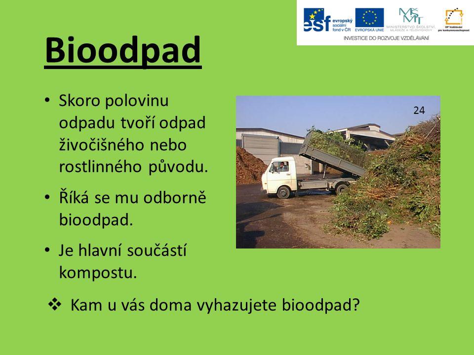 Bioodpad Skoro polovinu odpadu tvoří odpad živočišného nebo rostlinného původu.
