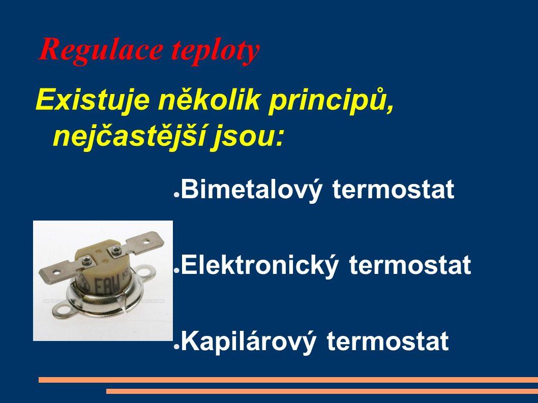 Regulace teploty Existuje několik principů, nejčastější jsou: ● Bimetalový termostat ● Elektronický termostat ● Kapilárový termostat