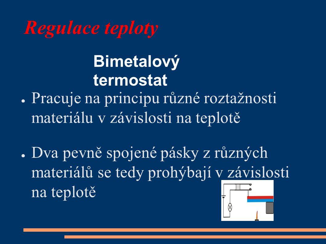 Regulace teploty Bimetalový termostat ● Pracuje na principu různé roztažnosti materiálu v závislosti na teplotě ● Dva pevně spojené pásky z různých ma