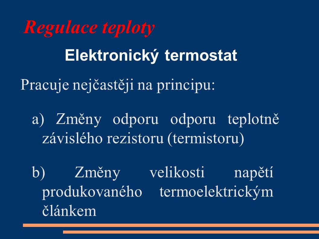 Regulace teploty Elektronický termostat Pracuje nejčastěji na principu: a) Změny odporu odporu teplotně závislého rezistoru (termistoru) b) Změny veli