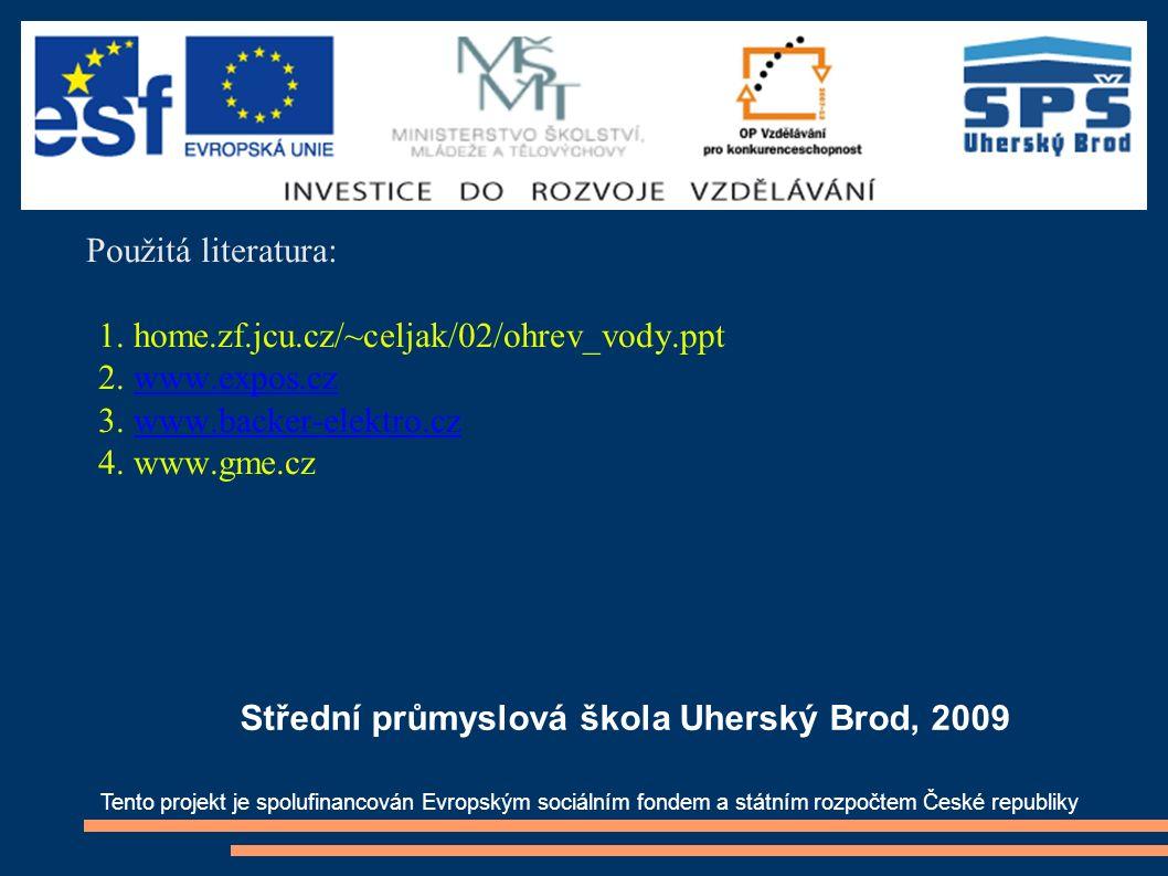 Použitá literatura: 1. home.zf.jcu.cz/~celjak/02/ohrev_vody.ppt 2. www.expos.czwww.expos.cz 3. www.backer-elektro.czwww.backer-elektro.cz 4. www.gme.c