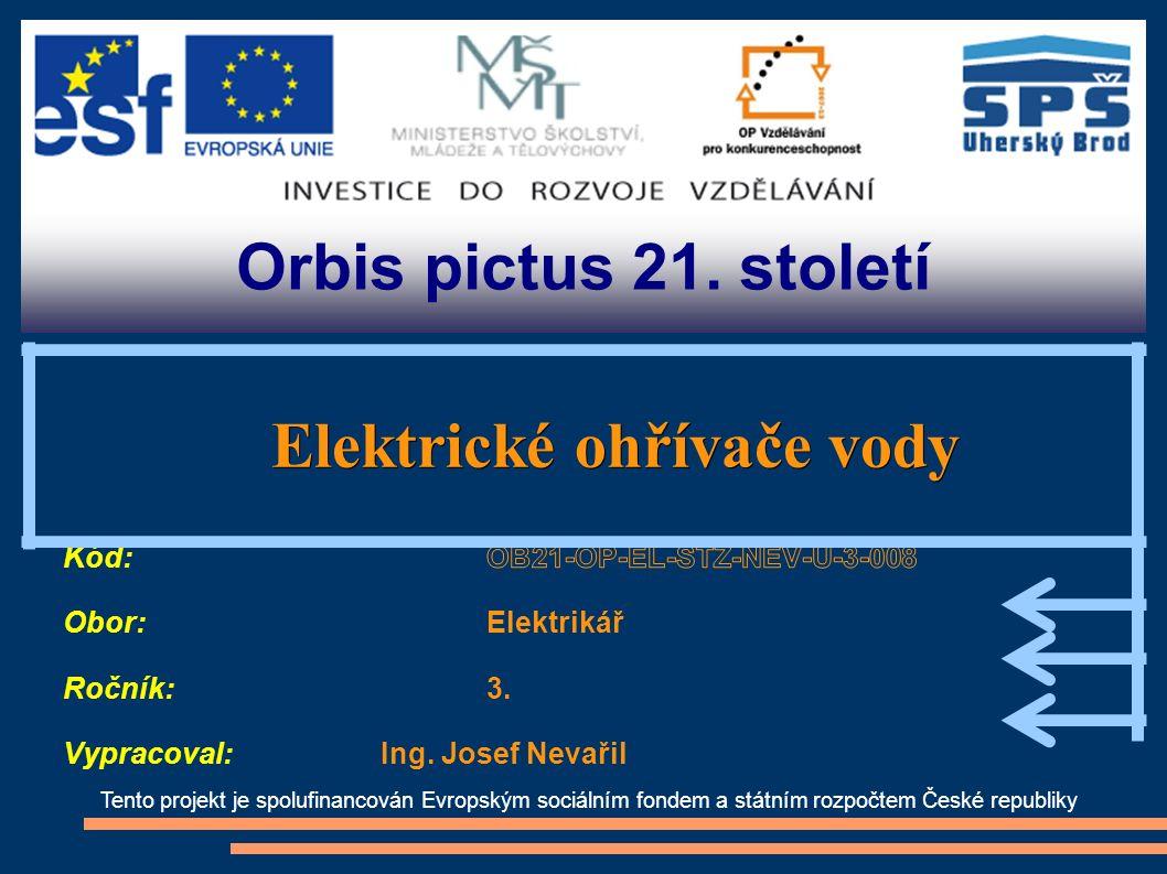 Orbis pictus 21. století Tento projekt je spolufinancován Evropským sociálním fondem a státním rozpočtem České republiky Elektrické ohřívače vody