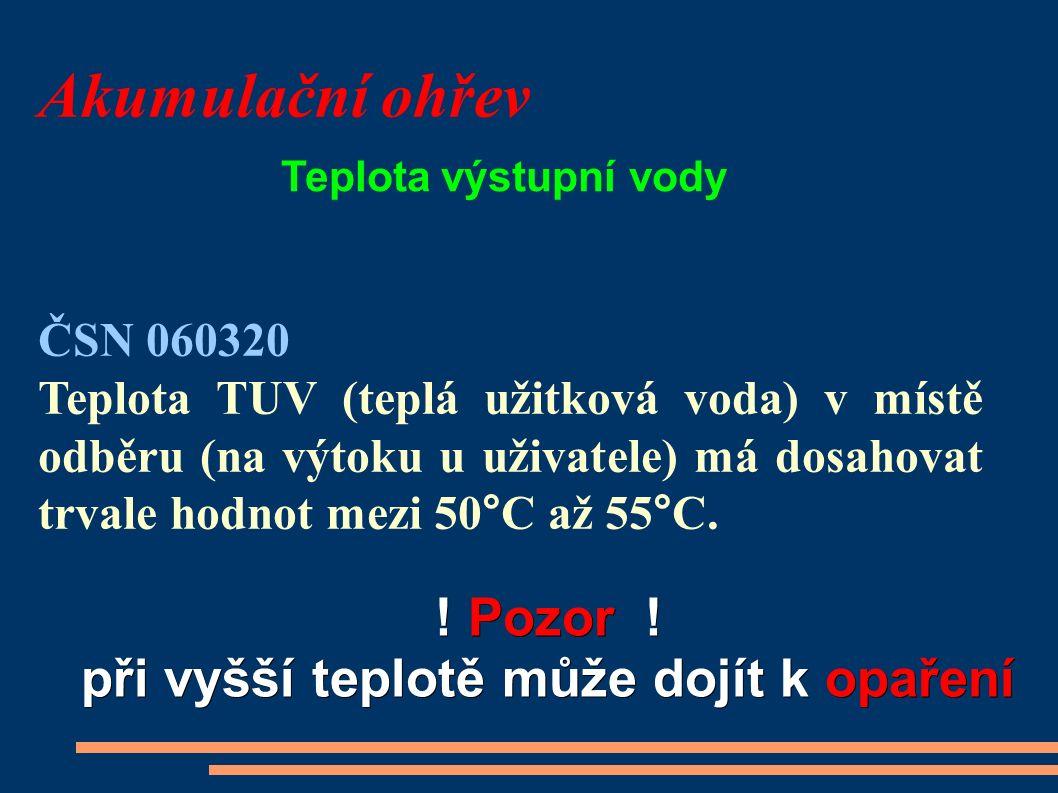 Akumulační ohřev ČSN 060320 Teplota TUV (teplá užitková voda) v místě odběru (na výtoku u uživatele) má dosahovat trvale hodnot mezi 50°C až 55°C. Tep