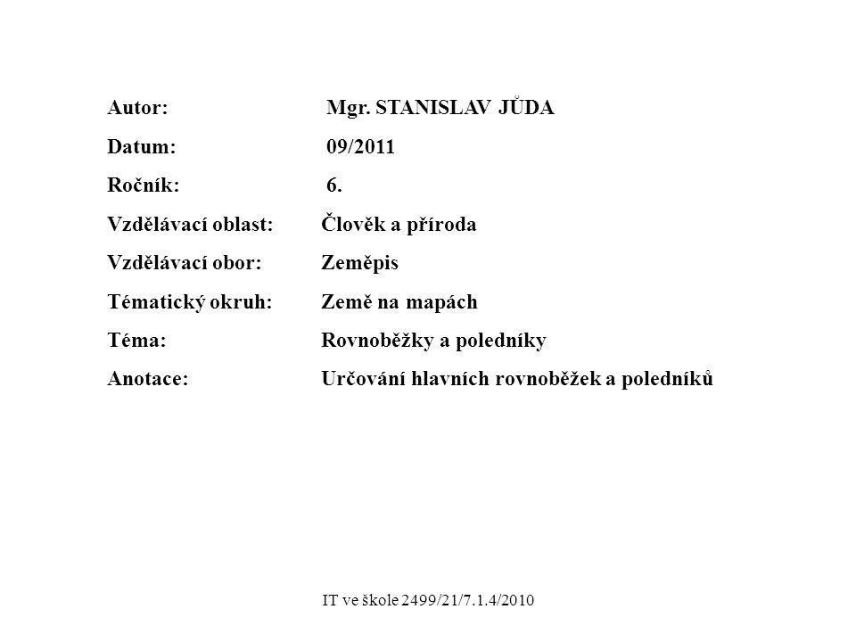 IT ve škole 2499/21/7.1.4/2010 Autor: Mgr. STANISLAV JŮDA Datum: 09/2011 Ročník: 6. Vzdělávací oblast: Člověk a příroda Vzdělávací obor: Zeměpis Témat