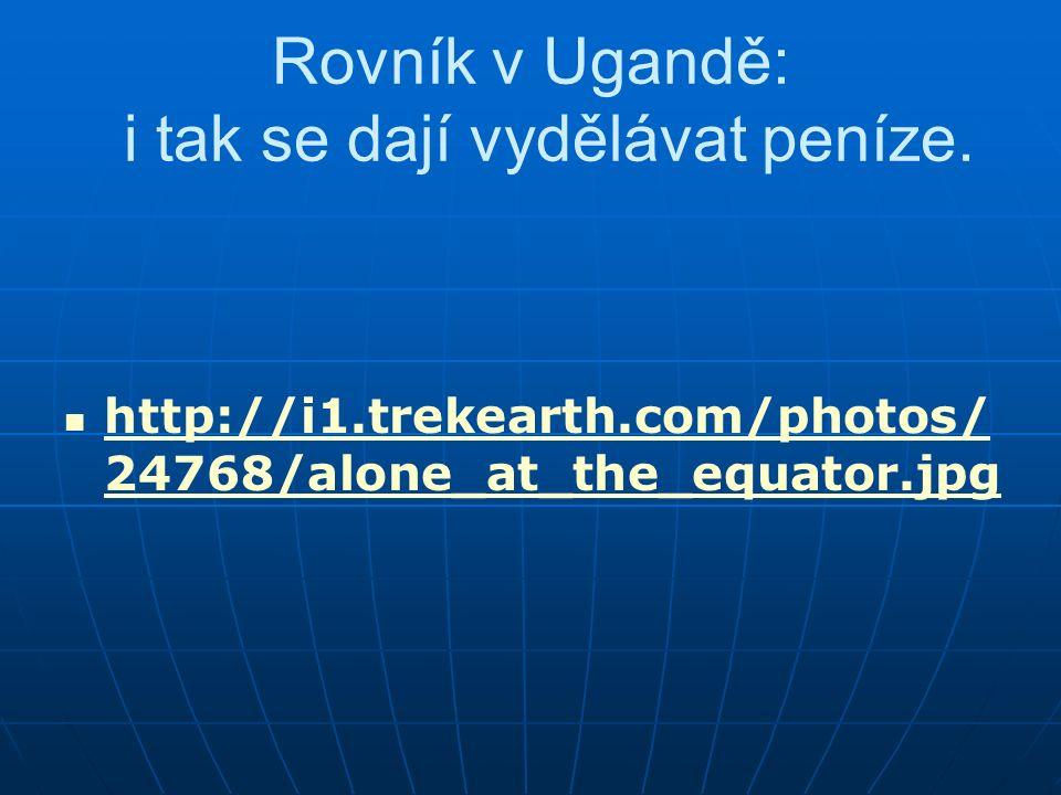 Rovník v Ugandě: i tak se dají vydělávat peníze. http://i1.trekearth.com/photos/ 24768/alone_at_the_equator.jpg http://i1.trekearth.com/photos/ 24768/