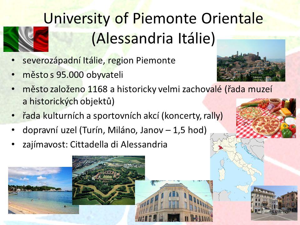 University of Piemonte Orientale (Alessandria Itálie) severozápadní Itálie, region Piemonte město s 95.000 obyvateli město založeno 1168 a historicky velmi zachovalé (řada muzeí a historických objektů) řada kulturních a sportovních akcí (koncerty, rally) dopravní uzel (Turín, Miláno, Janov – 1,5 hod) zajímavost: Cittadella di Alessandria