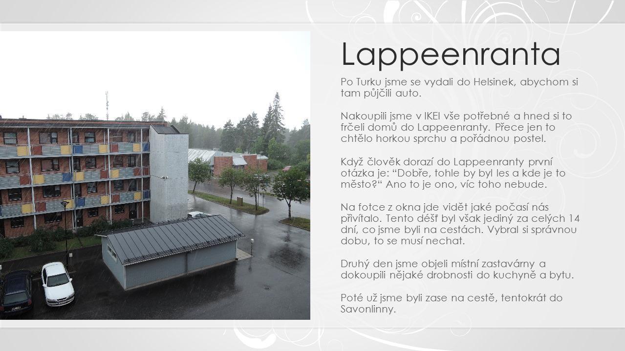 Lappeenranta Po Turku jsme se vydali do Helsinek, abychom si tam půjčili auto.