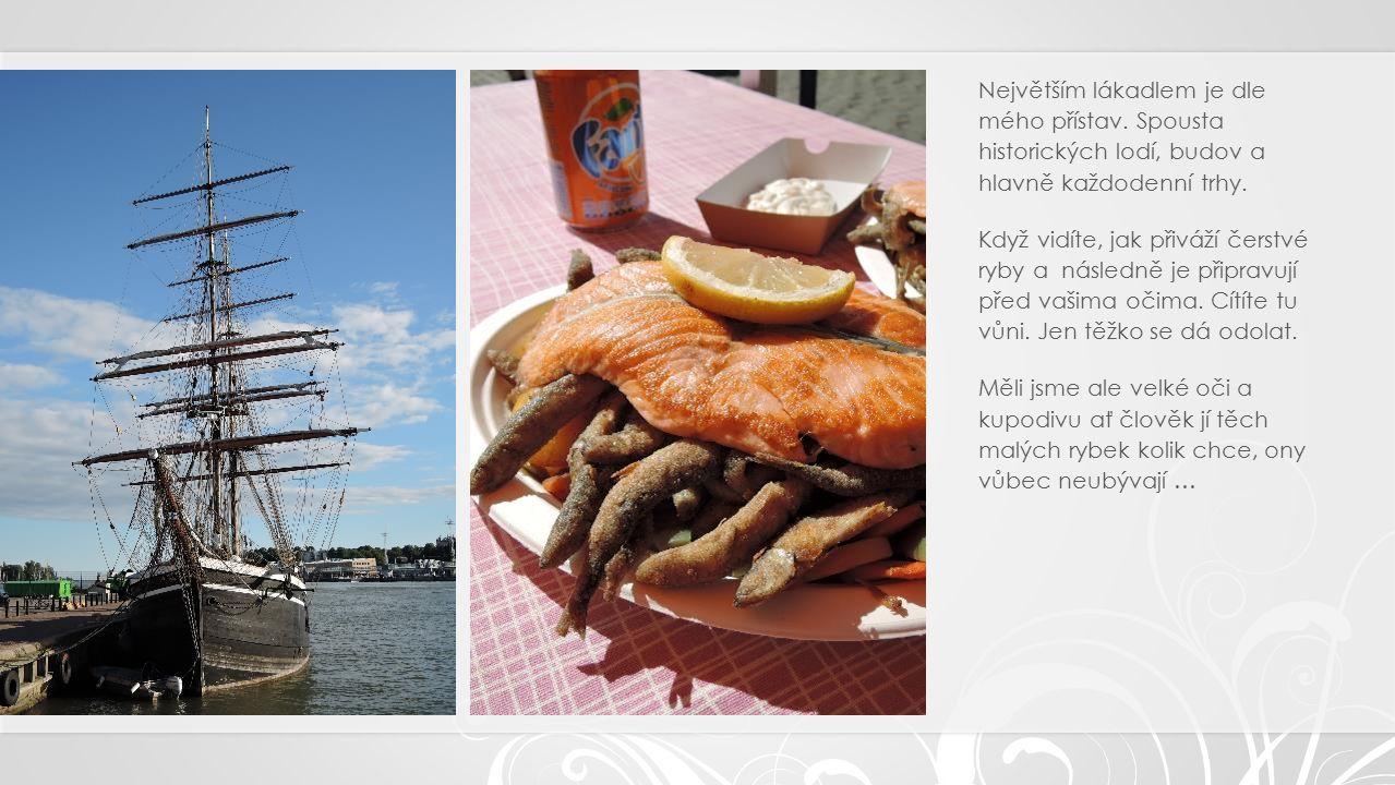Největším lákadlem je dle mého přístav. Spousta historických lodí, budov a hlavně každodenní trhy.