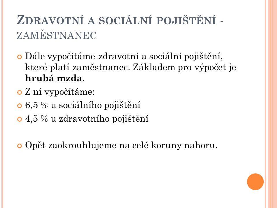 Z DRAVOTNÍ A SOCIÁLNÍ POJIŠTĚNÍ - ZAMĚSTNANEC Dále vypočítáme zdravotní a sociální pojištění, které platí zaměstnanec.