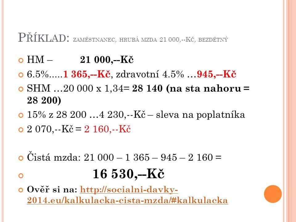 P ŘÍKLAD : ZAMĚSTNANEC, HRUBÁ MZDA 21 000,--K Č, BEZDĚTNÝ HM – 21 000,--Kč 6.5%.....