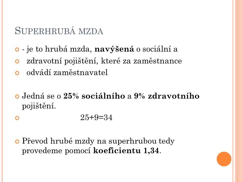S UPERHRUBÁ MZDA - je to hrubá mzda, navýšená o sociální a zdravotní pojištění, které za zaměstnance odvádí zaměstnavatel Jedná se o 25% sociálního a 9% zdravotního pojištění.