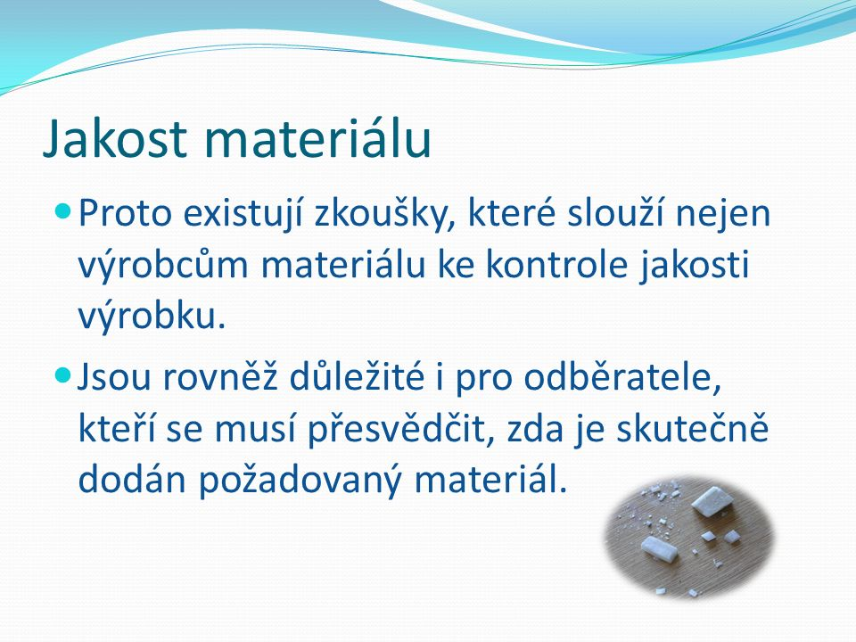 K nejdůležitějším patří zkoušky: Mechanické Zjišťují pevnost materiálu při různém způsobu zatížení Tyto zkoušky se provádějí na vzorcích odříznutých ze zkoušeného výrobku.