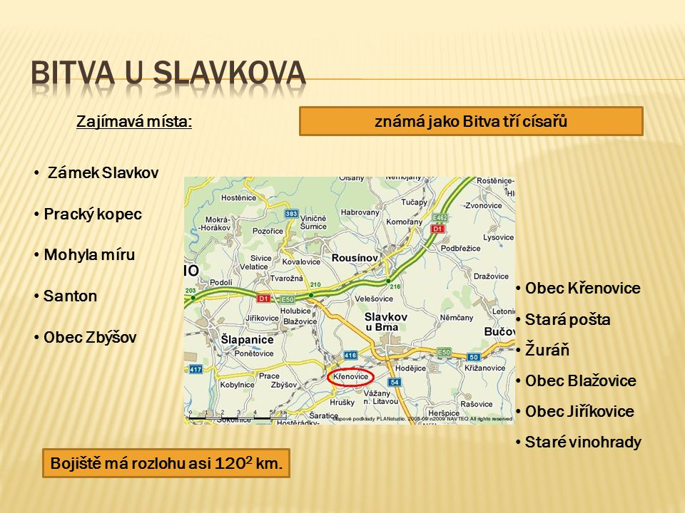 Zámek Slavkov Pracký kopec Mohyla míru Santon Obec Zbýšov Zajímavá místa: Bojiště má rozlohu asi 120 2 km.