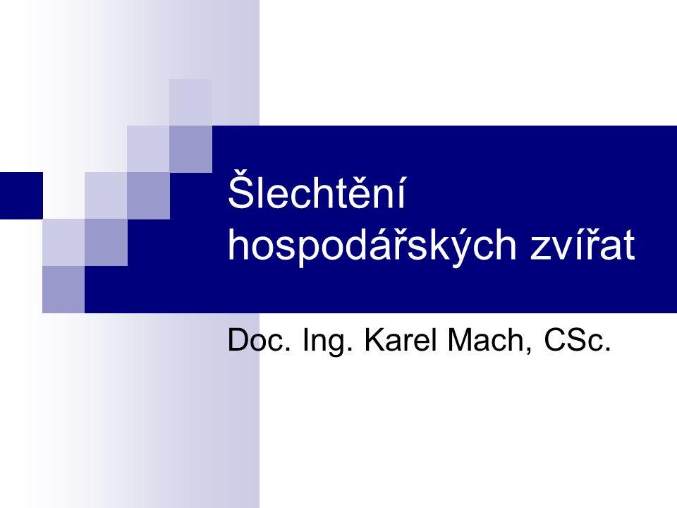 Šlechtění hospodářských zvířat Doc. Ing. Karel Mach, CSc.