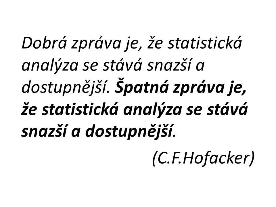 Dobrá zpráva je, že statistická analýza se stává snazší a dostupnější. Špatná zpráva je, že statistická analýza se stává snazší a dostupnější. (C.F.Ho
