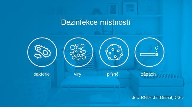 Dezinfekce místností doc. RNDr. Jiří Dřímal, CSc. bakterieviryplísnězápach