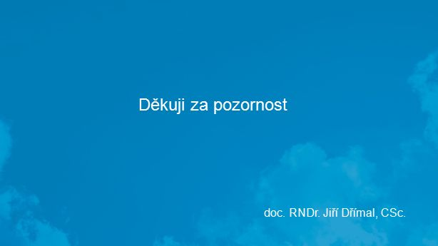 Děkuji za pozornost doc. RNDr. Jiří Dřímal, CSc.